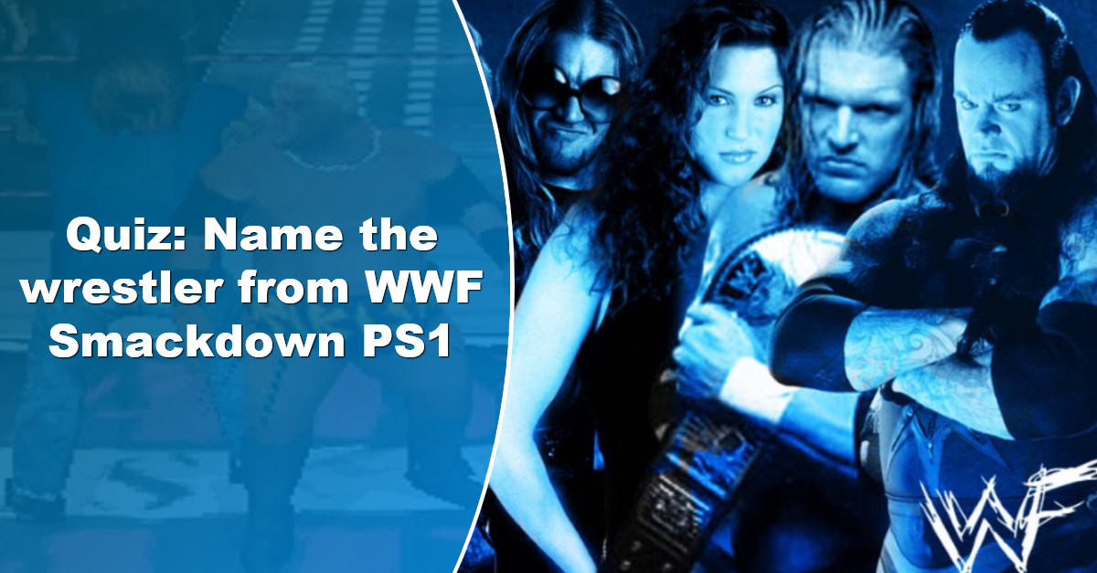 How many WWF wrestlers can you name from their PS1 Smackdown incarnations?